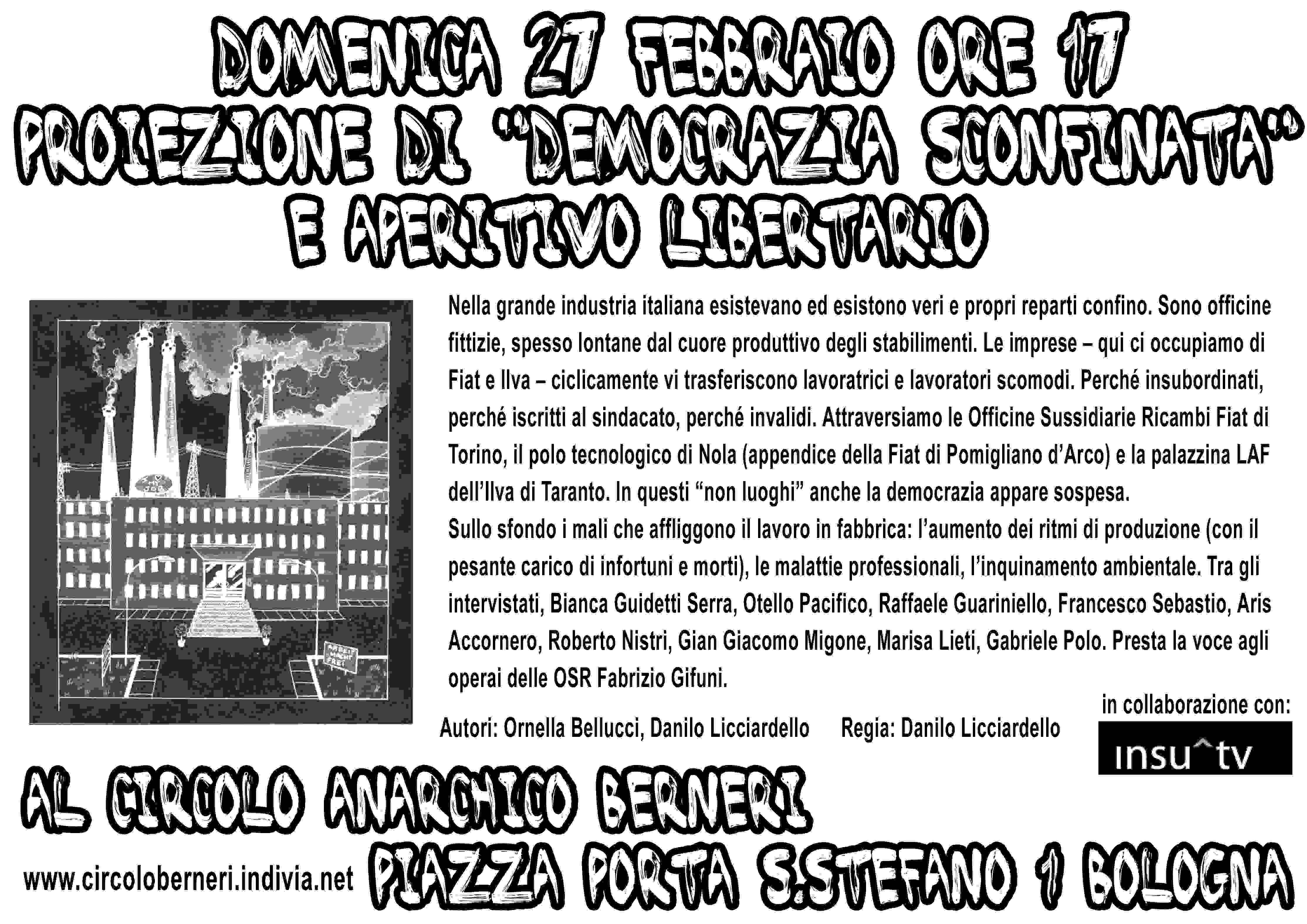 domenica 27 febbraio ore 17.00 Democrazia sconfinata, 2010, 52′ Nella grande industria italiana esistevano ed esistono veri e propri reparti confino. Sono officine fittizie, spesso lontane dal cuore produttivo degli […]