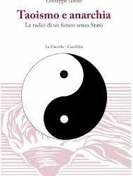 Taoismo e Anarchismo sono due visioni del mondo apparentemente lontanissime tra loro per collocazione storica e culturale che rivelano, a uno sguardo ravvicinato, affinità e relazioni sorprendenti. Il Taoismo, cresciuto […]